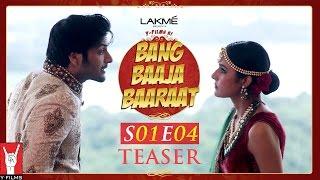 Teaser - Bang Baaja Baaraat | Episode 04