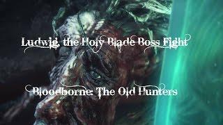 getlinkyoutube.com-Bloodborne: The Old Hunters - Ludwig Boss Fight NG+