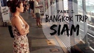 TRAVEL WITH ME: Bangkok Trip Siam Paragon & Siam Center