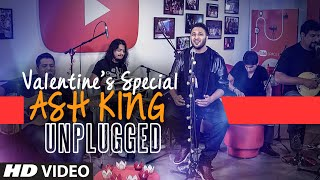 ASH KING Unplugged | VALENTINES SPECIAL SONGS | T-SERIES
