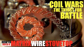 getlinkyoutube.com-COIL WARS | The Thirst for Battle | How to Build a Matrix Wire Stovetop Coil