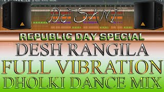 Republic Day Special 2 Desh Rangila Full Vibration Dholki Dance Mix Remix By(Djsani)Mp3 And Flp Free