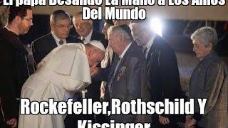 El Papa besa la mano de Rockefeller, Kissinger y Rothschild, (La verdad)   Evidencia X