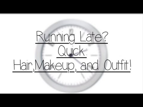Running Late? Quick: Makeup, Hair, And Outfit!