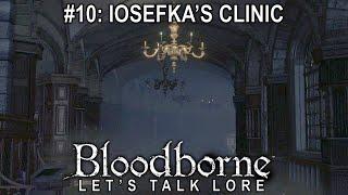 Bloodborne, Let's Talk Lore #10: Iosefka's Clinic