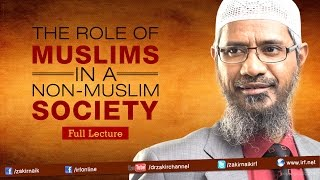 getlinkyoutube.com-THE ROLE OF A MUSLIMS IN A NON - MUSLIM SOCIETY | LECTURE + Q & A | DR ZAKIR NAIK
