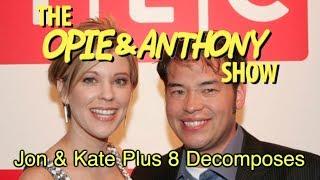 getlinkyoutube.com-Opie & Anthony: Jon & Kate Plus 8 Decomposes (12/03/08-10/08/09)