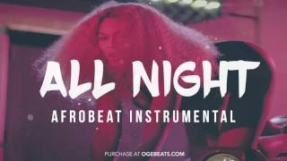 Afro beat x Afro pop Instrumental Riddim 2017 - All Night
