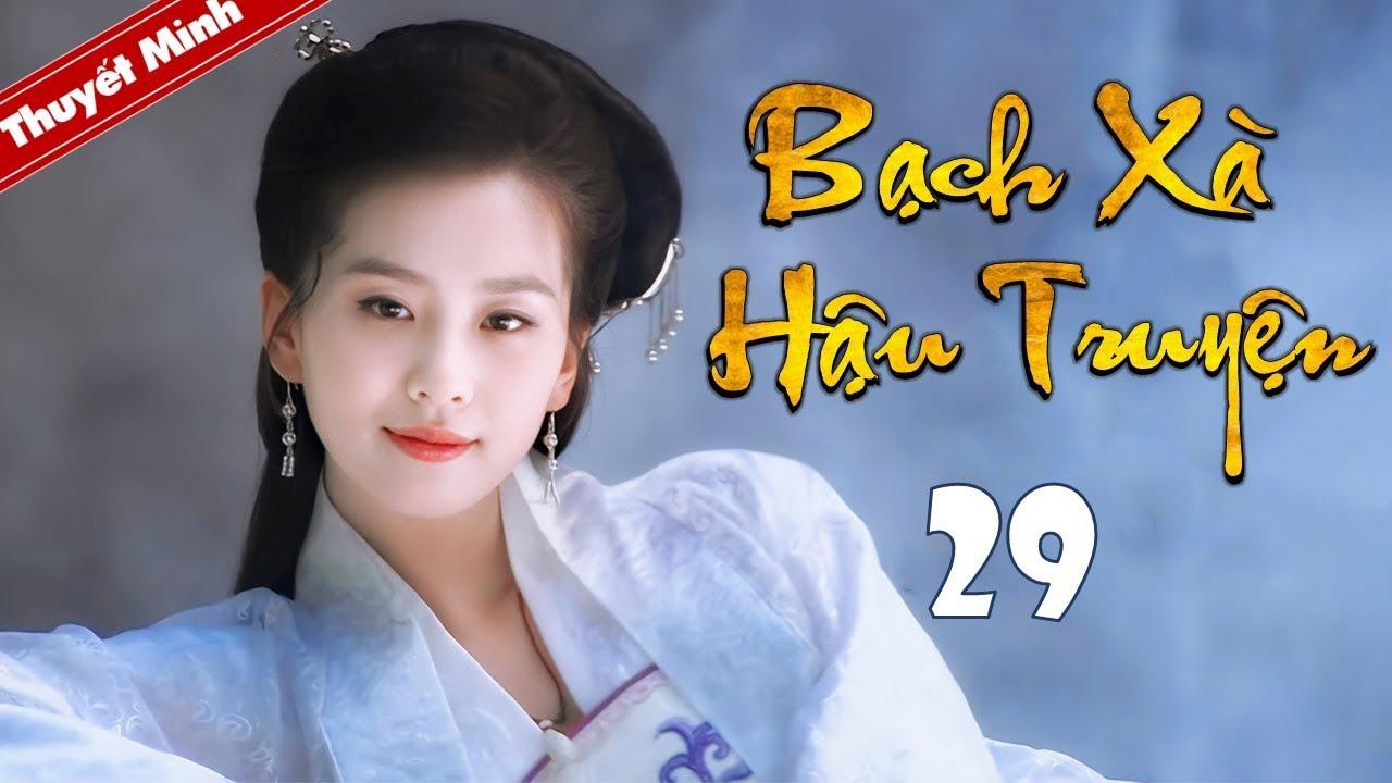 Phim Tiên Hiệp Siêu Hay 2020 | BẠCH XÀ HẬU TRUYỆN - Tập 29 [Thuyết Minh] | Cổ Trang Trung Quốc Hay