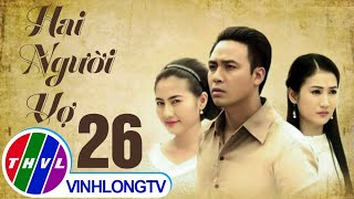 getlinkyoutube.com-THVL | Hai người vợ - Tập 26