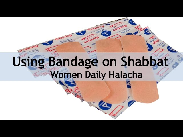 Women Daily Halacha - Using Bandage on Shabbat
