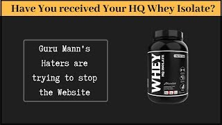 Guru Mann's Haters are trying to stop his Website. Have you received your HQ Whey Isolate
