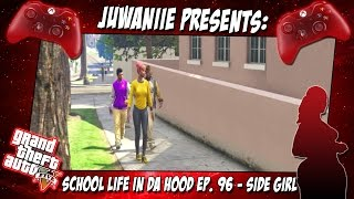 getlinkyoutube.com-GTA5 School Life In Da Hood Ep. 96 - Side Girl