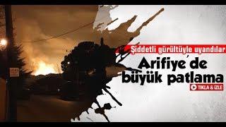 Arifiye'de büyük patlama!