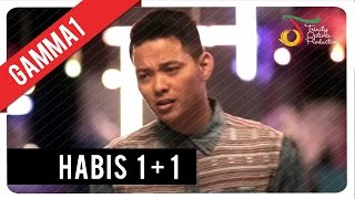 getlinkyoutube.com-Gamma1 - Habis 1+1 | Official Video Klip