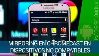 Cómo activar el mirroring en Chromecast en dispositivos no compatibles