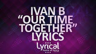 getlinkyoutube.com-Ivan B - Our Time Together (Ft. Marie Elizabeth) (Prod. Kevin Peterson) Lyrics