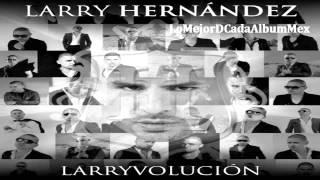 getlinkyoutube.com-LARRY HERNANDEZ- EL TIGRILLO 2013 LARRYVOLUCION
