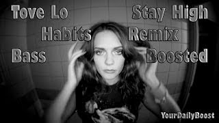 Tove Lo - Stay High (Habits Remix) ft. Hippie Sabotage [Bass Boosted]