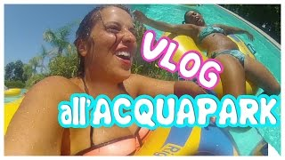 getlinkyoutube.com-VLOG - Venerdi 28 Agosto - Tutti all'ACQUAPARK!