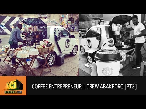 Coffee Entrepreneur Drew Abakporo | Business from a Smart Car [Part 2]