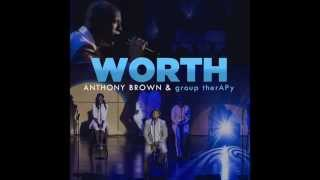 Anthony Brown & group therAPy - Worth (AUDIO) width=