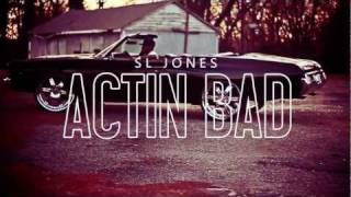 SL Jones - Actin' Bad