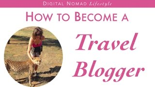 How to Become a Travel Blogger: The Good, the Bad & the Ugly