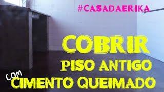 getlinkyoutube.com-COMO COBRIR PISO ANTIGO COM CIMENTO QUEIMADO #casadaErika