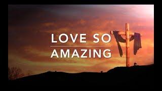 Love So Amazing - Peaceful Music | Meditation Music | Relaxation Music | Easter Music | Rest Music