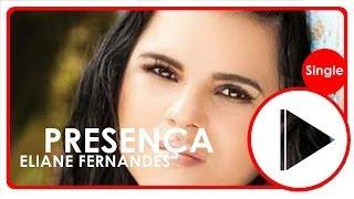 Eliane Fernandes | Presença | (LetraºOficial)