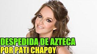 getlinkyoutube.com-La CHOCO es DESPEDIDA DE TV AZTECA por PATI CHAPOY