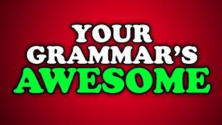 getlinkyoutube.com-YOUR GRAMMAR'S AWESOME