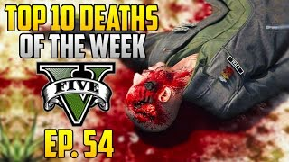 getlinkyoutube.com-TOP 10 BEST GTA 5 DEATHS OF THE WEEK! (Episode #54)