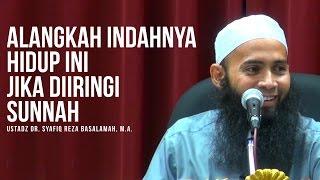 getlinkyoutube.com-Alangkah Indahnya Hidup Ini Jika Diiringi Sunnah - Ustadz Dr. Syafiq Reza Basalamah, M.A. ᴴᴰ