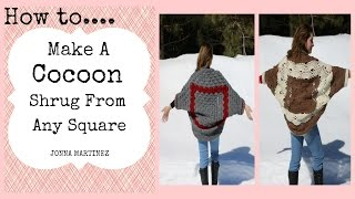 How To Make A Crochet Cocoon Shrug From ANY Square