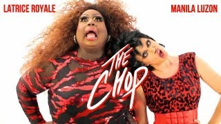 Latrice Royale & Manila Luzon -- The Chop