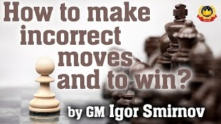 getlinkyoutube.com-How to make incorrect moves and to win by GM Igor Smirnov
