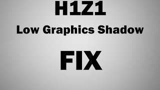 getlinkyoutube.com-H1Z1 Low Graphic Shadow FIX