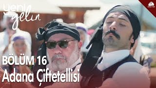 Yeni Gelin - Adana Çiftetellisi / 16.Bölüm