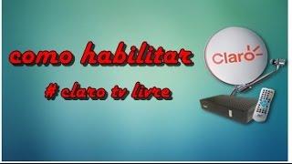 getlinkyoutube.com-como habilitar claro tv livre