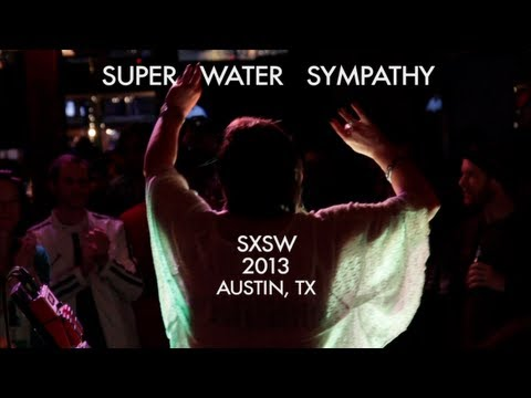 Super Water Sympathy @ South by Southwest 2013 (SXSW)