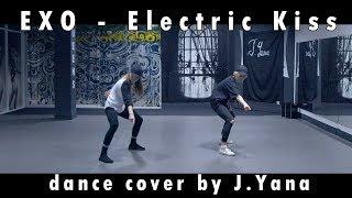 EXO (엑소)   'Electric Kiss' / Dance Cover By J.Yana