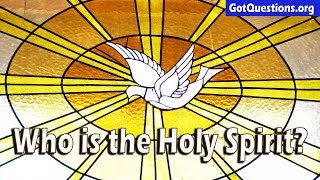 Who is the Holy Spirit? | What is the Holy Spirit? | GotQuestions.org
