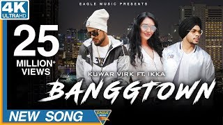 BANGGTOWN | Kuwar Virk Ft. Ikka| Latest Punjabi Songs 2018| Eagle Music