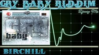 Cry Baby  Riddim mix 2005 [BirChill]  mix by djeasy