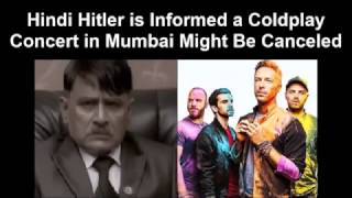 Hindi Hitler is Informed a Coldplay Concert in Mumbai Might Be Canceled