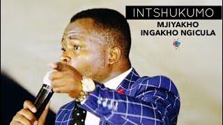 INTSHUKUMO (Mjiyakho) iNgakho Ngicula Ngihlabelela