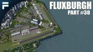 "getlinkyoutube.com-Cities Skylines - Fluxburgh [PART 38] ""Fluxburgh International Airport"""