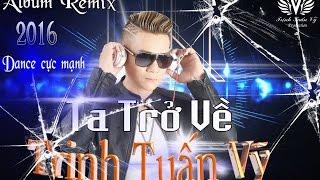 getlinkyoutube.com-Trịnh Tuấn Vỹ | Liên Khúc Nhạc Trẻ Remix 2016 | LK Dance Đập Tung Sàn 2016